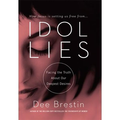 Idol Lies: Facing the Truth About Our Deepest Desires - 10 Lessons on DVD  -     By: Dee Brestin