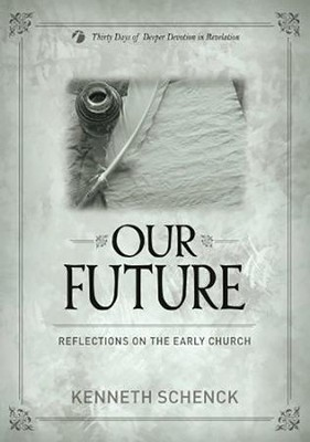Our Future: Reflections on the Early Church  -     By: Kenneth Schenck