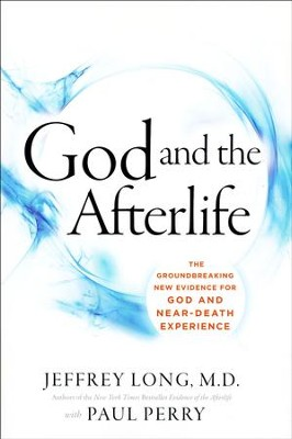God and the Afterlife: The Groundbreaking New Evidence for God  and Near-Death Experience  -     By: Jeffrey Long