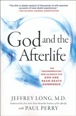 God and the Afterlife   -     By: Jeffrey Long M.D., Paul Perry