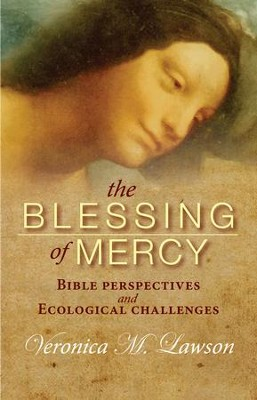 The Blessing of Mercy: Biblical Perspectives and Ecological Challenges  -     By: Veronica M. Lawson