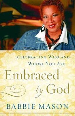 Embraced By God: Celebrating Who & Whose You Are - eBook  -     By: Babbie Mason