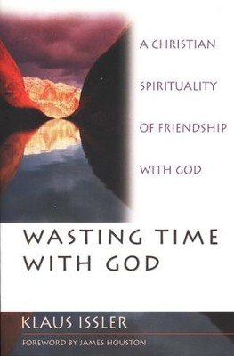 Wasting Time with God: A Christian Sprituality of Friendship with God  -     By: Klaus Issler