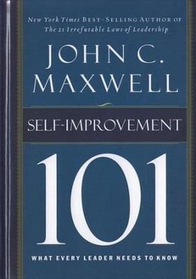 Self-Improvement 101: What Every Leader Needs to Know  -     By: John C. Maxwell