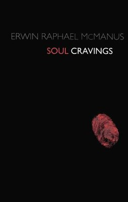 Soul Cravings: An Exploration of the Human Spirit   -     By: Erwin Raphael McManus
