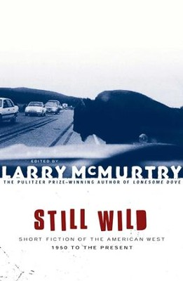 Still Wild: Short Fiction of the American West 1950 to the Pre - eBook  -     By: Larry McMurtry