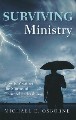 Surviving Ministry: How to Weather the Storms of Church Leadership (Softcover)  -     By: Michael E. Osborne