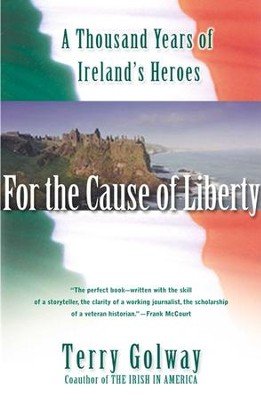 For the Cause of Liberty: A Thousand Years of Ireland's Heroes - eBook  -     By: Terry Golway