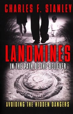 Landmines in the Path of the Believer: Avoiding the Hidden Dangers  -     By: Charles F. Stanley