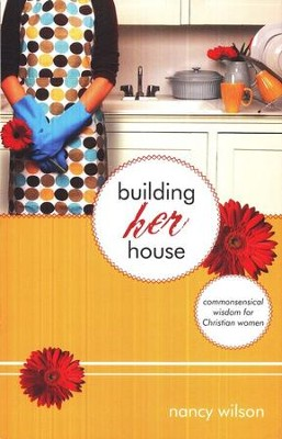 Building Her House: Commonsensical Wisdom for Christian Women (Marigold)  -     By: Nancy Wilson