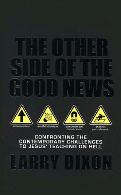 The Other Side of the Good News: Confronting the Contemporary Challenges to Jesus' Teaching on Hell  -     By: Larry Dixon