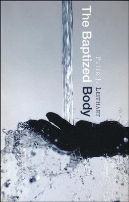 The Baptized Body  -     By: Peter J. Leithart