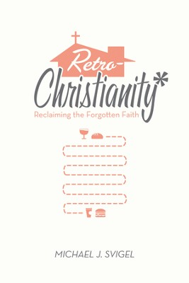 RetroChristianity: Reclaiming the Forgotten Faith - eBook  -     By: Michael J. Svigel