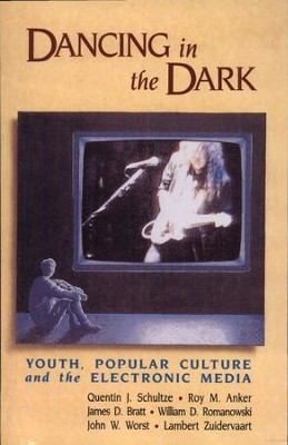 Dancing in the Dark, Youth- Popular Culture- and the Electronic Media  -     By: Roy Anker, Quentin J. Schultze, James D. Bratt