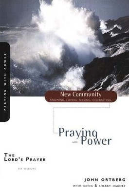 The Lord's Prayer: Praying with Power   -     By: John Ortberg, Kevin G. Harney, Sherry Harney