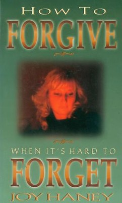 How To Forgive When It's Hard to Forget - eBook  -     By: Joy Haney