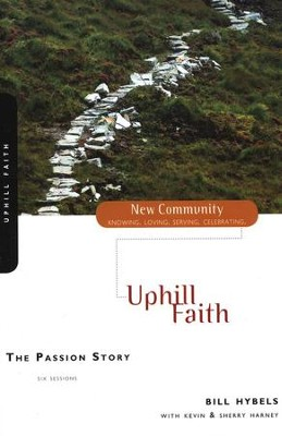 New Community Bible Study Series: The Passion Story: Updated  -     By: Bill Hybels, Kevin Harney, Sherry Harney