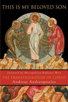 This is My Beloved Son: The Transfiguration of Christ - eBook  -     By: Andreas Andreopoulos