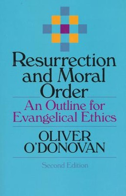 Resurrection and Moral Order: An Outline for Evangelical Ethics, Second Edition  -     By: Oliver O'Donovan