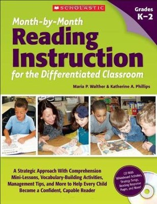 Month-by-Month Reading Instruction for the Differentiated Classroom  -     By: Maria Walther, Katherine Phillips