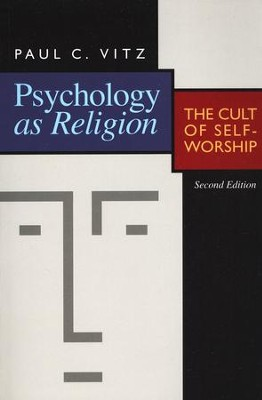 Psychology as Religion- second edition, The Cult of Self-Worship  -     By: Paul C. Vitz