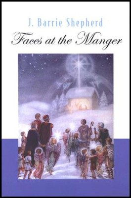 Faces at the Manger: An Advent-Christmas Sampler of Poems, Prayers, and Meditations  -     By: J. Barrie Shepherd