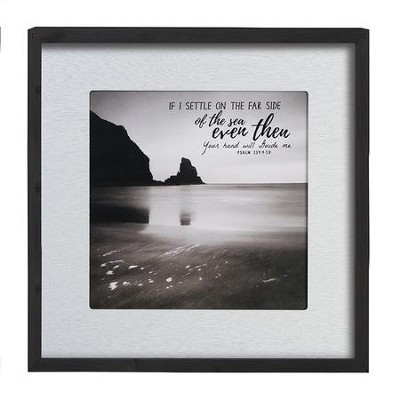 If I Settle On the Far Side Of the Sea, Even Then, Your Hand Will Guide Me, Framed Art  -