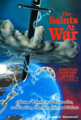Saints at War: Spiritual Warfare in the Heavenlies over Families, Churches, Cities and Nations  -     By: Frank Hammond