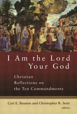I Am the Lord Your God: Christian Reflections on the Ten Commandments  -     Edited By: Carl E. Braaten, Christopher R. Seitz     By: Edited by Carl E. Braaten & Christopher R. Seitz