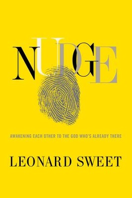 Nudge: Awakening Each Other to the God Who's Already There - eBook  -     By: Leonard Sweet