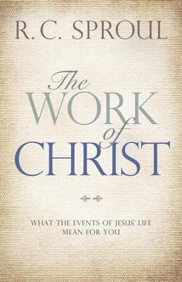 The Work of Christ: What the Events of Jesus' Life Mean for You - eBook  -     By: R. C. Sproul