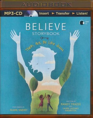 Believe Storybook: Think, Act, Be Like Jesus - unabridged audio book on MP3-CD  -     Narrated By: Mark Smeby     By: Randy Frazee, Laurie Lazzaro Knowlton