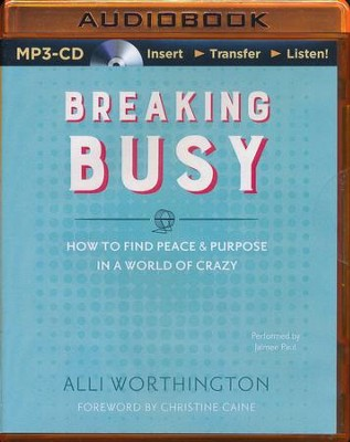 Breaking Busy: How to Find Peace and Purpose in a World of Crazy - unabridged audio book on MP3-CD  -     Narrated By: Jaimee Paul     By: Alli Worthington