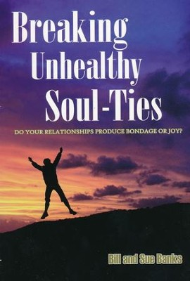 Breaking Unhealthy Soul-Ties: Do Your Relationships Produce Bondage or Joy?  -     By: Bill Banks, Sue Banks