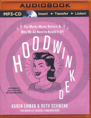 Hoodwinked: Six Myths Moms Believe and Why We All Need to Knock It Off - Unabridged audio book on MP3-CD  -     Narrated By: Julie Lyles Carr, Chrestina Hardie     By: Karen Ehman, Ruth Schwenk