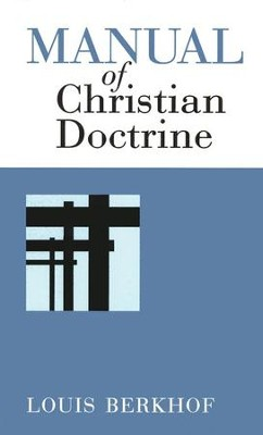Manual of Christian Doctrine,    -     By: Louis Berkhof