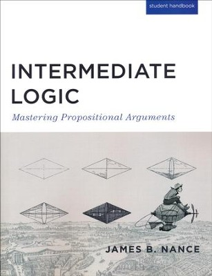 Intermediate Logic Student Text, 3rd Edition  -     By: James B. Nance