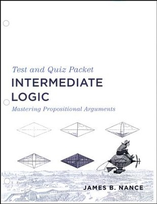 Intermediate Logic Test & Quiz Packet, 3rd Edition  -     By: James B. Nance