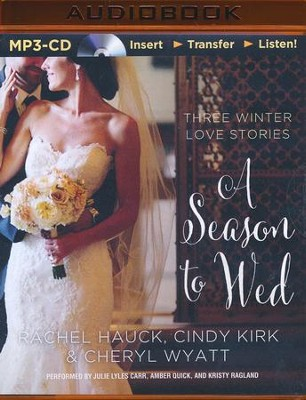 Season to Wed: Three Winter Love Stories - Unabridged audio book on MP3-CD  -     Narrated By: Julie Lyles Carr, Amber Quick     By: Cindy Kirk, Rachel Hauck, Cheryl Wyatt