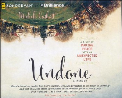 Undone: A Story of Making Peace with an Unexpected Life - unabridged audio book on CD  -     Narrated By: Michele Cushatt     By: Michele Cushatt