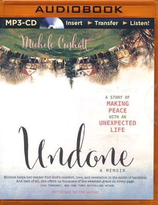 Undone: A Story of Making Peace with an Unexpected Life - unabridged audio book on MP3-CD  -     Narrated By: Michele Cushatt     By: Michele Cushatt