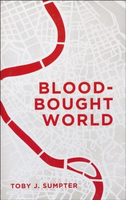 Blood-Bought World   -     By: Toby J. Sumpter