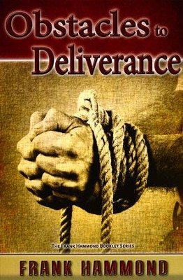 Obstacles to Deliverance - Why Deliverance Sometimes Fails  -     By: Frank Hammond
