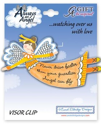 Never Drive Faster Than Your Guardian Angel Can Fly, Angel Visor Clip  -     By: Carol Eldridge