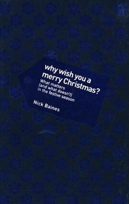 Why Wish You a Merry Christmas?: What Matters (and What Doesn't) in the Festive Season  -     By: Nick Baines