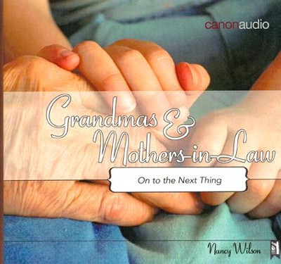 Grandmas and Mothers-in-Law: Onto the Next Thing AudioBook on CD  -     By: Nancy Wilson