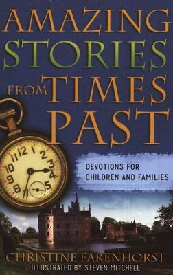 Amazing Stories from the Past: Devotions for Children and Families  -     By: Christine Farenhorst
