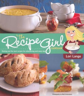 The Recipe Girl Cookbook  -     By: Lori Lange