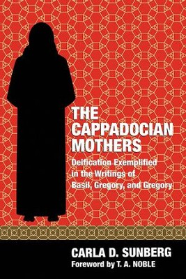 The Cappadocian Mothers: Deification Exemplified in the Writings of Basil, Gregory, and Gregory  -     By: Carla D. Sunberg