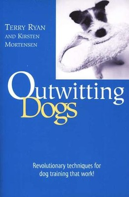 Outwitting Dogs: Revolutionary Techniques for Dog  Training that Work!  -     By: Terry Ryan, Kirsten Mortensen